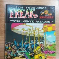 Cómics: LOS FABULOSOS FREAK BROTHERS TOTALMENTE PASADOS. Lote 134164410