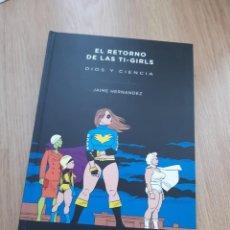 Cómics: EL RETORNO DE LAS TI-GIRLS: DIOS Y CIENCIA, JAIME HERNÁNDEZ. Lote 148793378