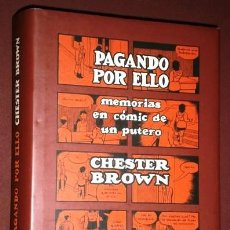 Comics : PAGANDO POR ELLO: MEMORIAS EN CÓMIC DE UN PUTERO POR CHESTER BROWN DE ED. LA CÚPULA / BARCELONA 2011. Lote 155539238