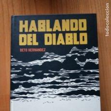Cómics: HABLANDO DEL DIABLO. TAPA DURA EDITADO POR LA CUPULA. BETO HERNANDEZ. Lote 178602357