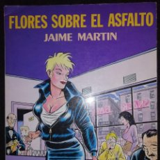 Comics : FLORES SOBRE EL ASFALTO - JAIME MARTÍN - EDICIONES LA CÚPULA 1990. Lote 191736420