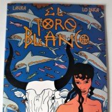 Cómics: EL TORO BLANCO - LAURA / LO DUCA. Lote 218004670
