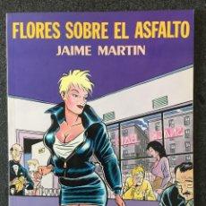 Comics: FLORES SOBRE EL ASFALTO - JAIME MARTÍN - 1ª EDICIÓN - LA CÚPULA - 1990 - ¡NUEVO!. Lote 220119221