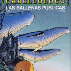 Cómics: LAS BALLENAS PÚBLICAS - CABELLO LOCO Nº 1 - EDICIONES B 1990. Lote 15473152