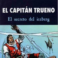 Cómics: EL CAPITAN TRUENO - EL SECRETO DEL ICEBERG. Lote 35044185