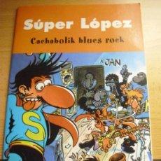 Cómics: SÚPER LÓPEZ: CACHABOLIK BLUES ROCK. EDICIONES B, 2003. Lote 37286091