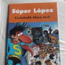 Cómics: SUPER LOPEZ - CACHABOLIK BLUES ROCK. Lote 41637568