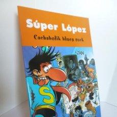 Cómics: SUPER LÓPEZ SUPERLOPEZ CACHABOLIK BLUES ROCK (JAN) EDICIONES B 2003. Lote 130589566
