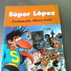 Cómics: SUPER LOPEZ-CACHABOLIK BLUES ROCK.. Lote 48470429