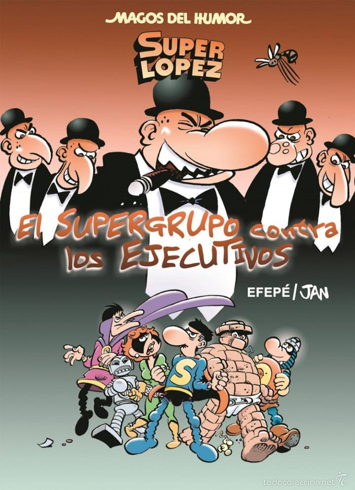 CÓMICS. MAGOS DEL HUMOR 175. SUPERLÓPEZ. EL SUPERGRUPO CONTRA LOS EJECUTIVOS - EFEPÉ/JAN (CARTONÉ) (Tebeos y Comics - Ediciones B - Humor)