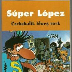 Cómics: SUPER LOPEZ - CACHABOLIK BLUES ROCK - EDICIONES B. Lote 66775226