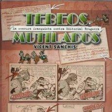 Cómics: TEBEOS MUTILADOS, LA CENSURA FRANQUISTA CONTRA EDITORIAL BRUGUERA, 2010, IMPECABLE. Lote 206825003