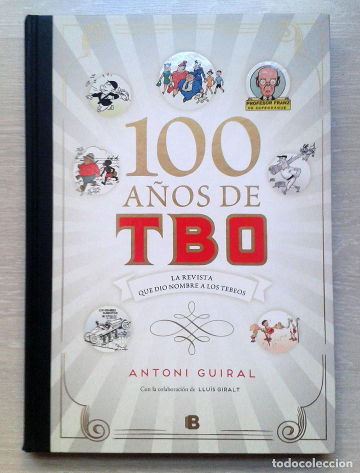 100 AÑOS DE TBO. LA REVISTA QUE DIO NOMBRE A LOS TEBEOS. ANTONI GUIRAL, Y LLUÍS GIRALT (Tebeos y Comics - Ediciones B - Otros)
