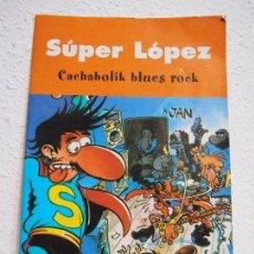 Cómics: SUPER LOPEZ. CACHABOLIK BLUES ROCK. Lote 113732487