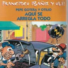 Cómics: FRANCISCO IBAÑEZ Y OLE!. PEPE GOTERA Y OTILIO. AQUI SE ARREGLA TODO. 2001. Lote 125696203