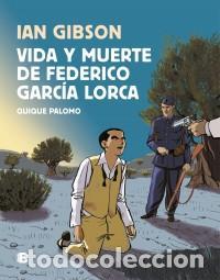 CÓMICS. VIDA Y MUERTE DE FEDERICO GARCÍA LORCA - IAN GIBSON/QUIQUE PALOMO (CARTONÉ) (Tebeos y Comics - Ediciones B - Otros)