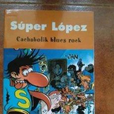 Cómics: SUPER LOPEZ - CACHABOLIK BLUES ROCK. Lote 195279487