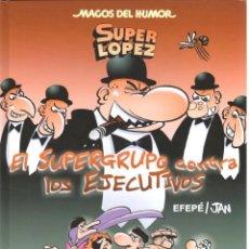 Cómics: SUPERLOPEZ EL SUPERGRUPO CONTRA LOS EJECUTIVOS. MAGOS DEL HUMOR 175. TAPA DURA. Lote 208366855