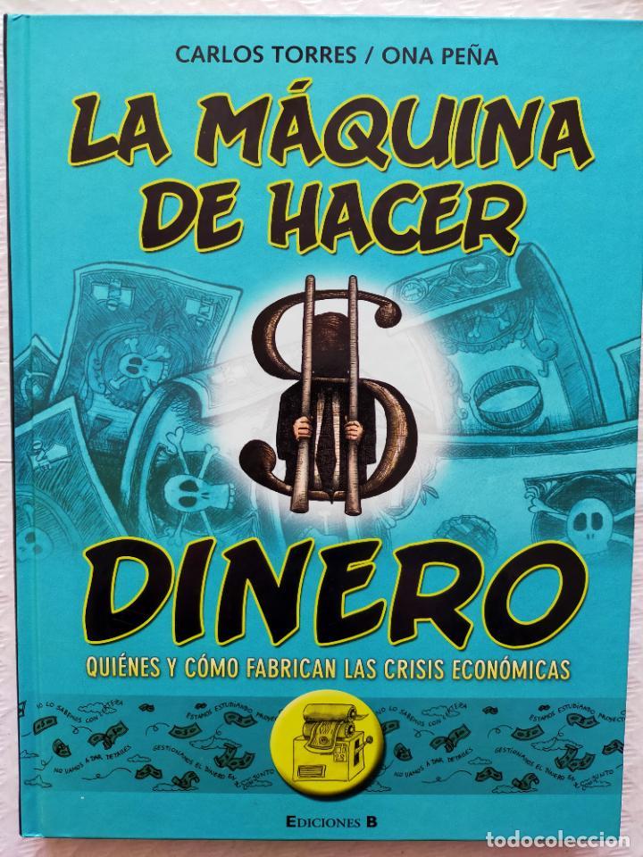 LA MÁQUINA DE HACER DINERO. CARLOS TORRES / ONA PEÑA. (Tebeos y Comics - Ediciones B - Otros)