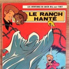 Cómics: LES AVENTURES DE CHICK BILL PAR TIBET- LE RANCH HANTE - EDITIONS DU LOMBARD 1976 PRIMERA EDICION. Lote 73939923