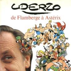 Cómics: UDERZO, DE FLAMBERGE À ASTÉRIX (EDITIONS ALBERT RENÉ, 1985) TAPA DURA Y SOBRECUBIERTA, 272 PGS.. Lote 115827683