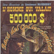 Cómics: LIEUTENANT BLUEBERRY, N. 22, L'HOMME QUI VALAIT 500.000 $ (FRANCES), CHARLIER, GIRAUD, DARGAUD,1973. Lote 125418072