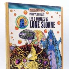 Cómics: HISTOIRES FANTASTIQUES. LES 6 VOYAGES DE LONE SLOANE (PHILIPPE DRUILLET) DARGAUD, 1972. EO. Lote 156858456