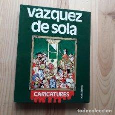 Cómics: CARICATURES - VAZQUEZ DE SOLA - TEXTOS DE FERNANDO ARRABAL Y CASTILLA DEL PINO. Lote 223942287