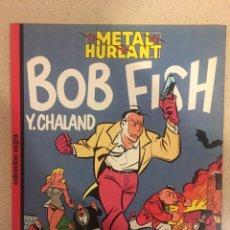 Cómics: BOB FISH. YVES CHALAND. COLECCION NEGRA METAL HURLANT. Lote 170964859