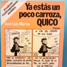 Cómics: YA ESTÁS UN POCO CARROZA, QUICO. JOSE LUIS MARTIN. EDITORIAL PLANETA.. Lote 187148330