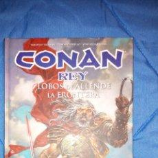 Cómics: CONAN REY LOBOS DE ALLENDE LA FRONTERA EXCELENTE ESTADO AGOTADO OBRA INTEGRAL. Lote 181112048