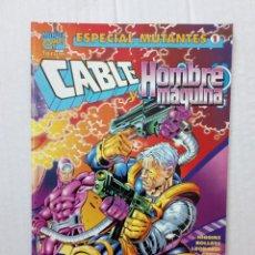 Cómics: ESPECIAL MUTANTES 1: CABLE Y HOMBRE MÁQUINA. Lote 218087802
