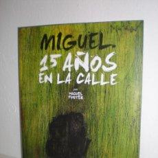 Cómics: MIGUEL: 15 AÑOS EN LA CALLE - MIGUEL FUSTER - GLÉNAT. Lote 26522631