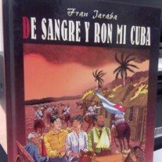 Cómics: DE SANGRE Y RON MI CUBA - FRAN JARABA. Lote 37947760