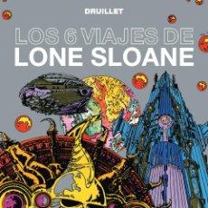 Cómics: LOS 6 VIAJES DE LONE SLOANE (EDT, 2013) DE DRUILLET. Lote 89316812