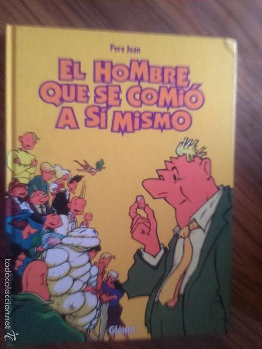 EL HOMBRE QUE SE COMIÓ A SÍ MISMO. PERO JOAN. GLENAT. BUEN ESTADO (Tebeos y Comics - Glénat - Autores Españoles)