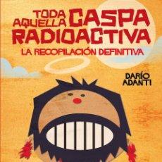 Cómics: TODA AQUELLA CASPA RADIOACTIVA, DE DARÍO ADANTI (GLÉNAT, 2011) 300 PGS. TAPA DURA. Lote 139064489