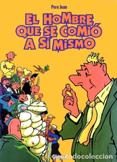 EL HOMBRE QUE SE COMIÓ A SÍ MISMO, DE PERE JOAN (GLÉNAT, 1999) INTEGRAL. 176 PGS. (Tebeos y Comics - Glénat - Autores Españoles)