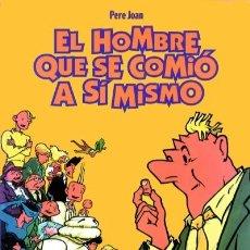 Cómics: EL HOMBRE QUE SE COMIÓ A SÍ MISMO, DE PERE JOAN (GLÉNAT, 1999) INTEGRAL. 176 PGS.. Lote 68698545