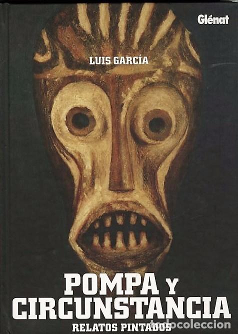 POMPA Y CIRCUNSTANCIA, RELATOS PINTADOS, DE LUIS GARCÍA (GLÉNAT, 2009) (Tebeos y Comics - Glénat - Autores Españoles)