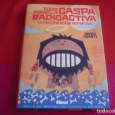 Cómics: TODA AQUELLA CASPA RADIOACTIVA LA RECOPILACION DEFINITIVA ( DARIO ADANTI ) TAPA DURA GLENAT. Lote 72194615
