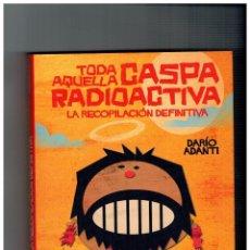 Cómics: TODA AQUELLA CASPA RADIOACTIVA -LA RECOPILACIÓN DEFINITIVA- DARÍO ADANTI-. Lote 95634287