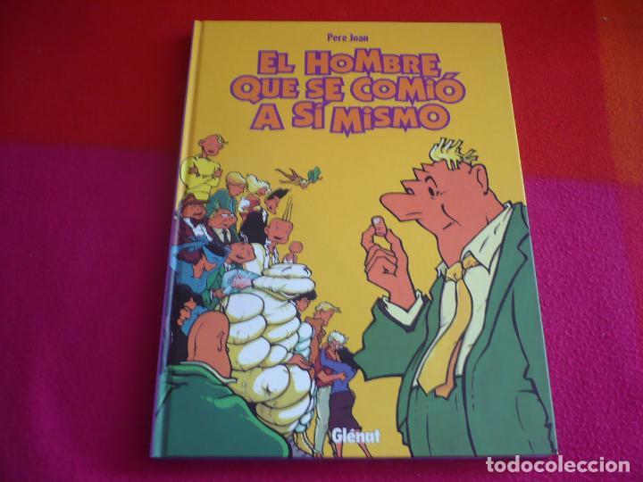 EL HOMBRE QUE SE COMIO A SI MISMO INTEGRAL ( PERE JOAN ) ¡MUY BUEN ESTADO! TAPA DURA GLENAT (Tebeos y Comics - Glénat - Autores Españoles)