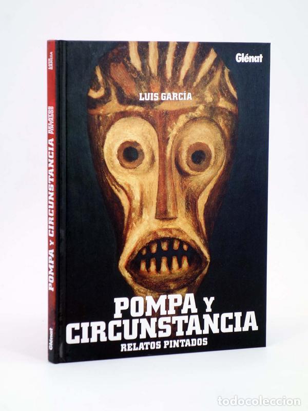 POMPA Y CIRCUNSTANCIA. RELATOS PINTADOS (LUIS GARCÍA) GLENAT, 2009. OFRT ANTES 15E (Tebeos y Comics - Glénat - Autores Españoles)