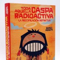 Cómics: TODA AQUELLA CASPA RADIOACTIVA LA RECOPILACIÓN DEFINITIVA (DARIO ADANTI) GLENAT, 2010. OFRT. Lote 113920275