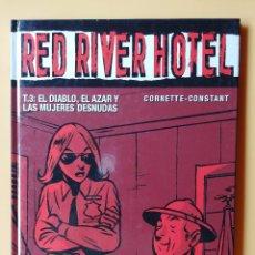 Cómics: RED RIVER HOTEL. T. 3: EL DIABLO, EL AZAR Y LAS MUJERES DESNUDAS - JEAN-LUC CORNETTE. MICHEL CONSTAN. Lote 215143607