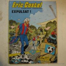 Cómics: ERIC CASTEL N.º 3. EXPULSAT! - RAYMOND REDING Y FRANÇOISE HUGUES - EDICIONES JUNIOR - 1985. Lote 54229602