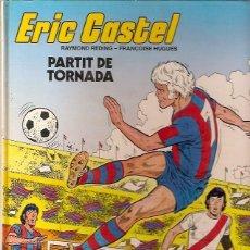 Cómics: 2 ERIC CASTEL PARTIT DE TORNADA RAYMOND REDING FRANÇOISE HUGUES EDICIONES JUNIOR. Lote 55125981