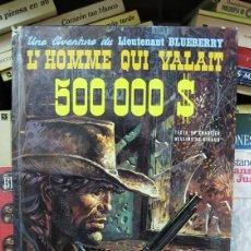 Comics : L'HOMME QUI VALAIT 500.000$ (EL HOMBRE QUE VALÍA 500.000$ ORIGINAL FRANCÉS) TENIENTE BLUEBERRY CÓMIC. Lote 57909734