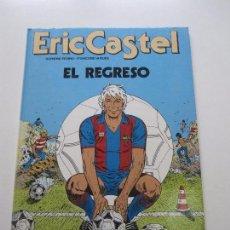 Cómics: ERIC CASTEL EL REGRESO Nº 10 RAYMOND REDING / FRANÇOISE HUGUES GRIJALBO BARÇA E6. Lote 104951043